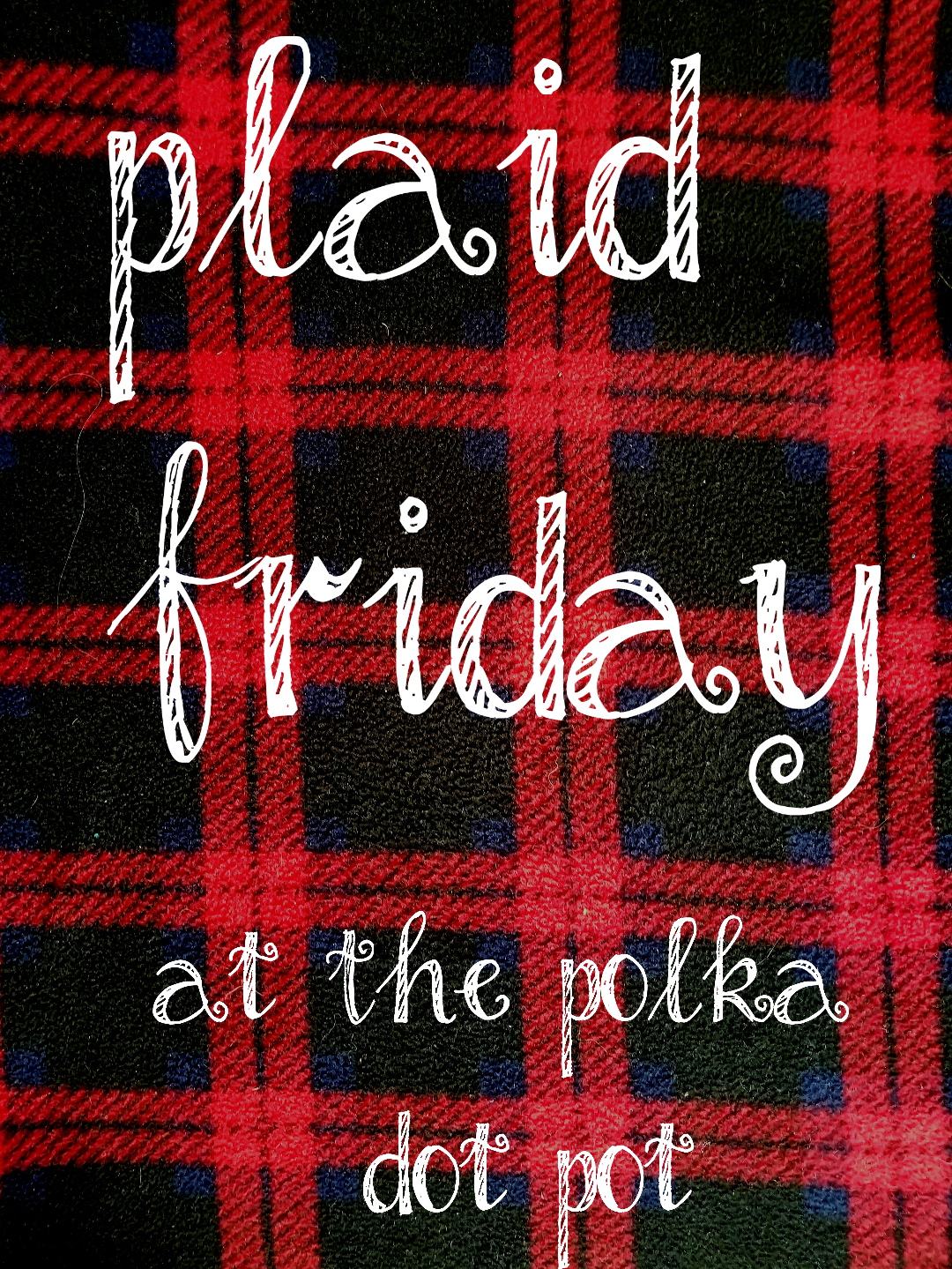Plaid Friday pic. Mine